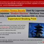 "Forbidden Fitness Secrets Used By Legendary Japanese ""Shadow Warriors"" Reinforce Your Joints, Ligaments And Tendons With An Almost Supernatural Breaking Point"